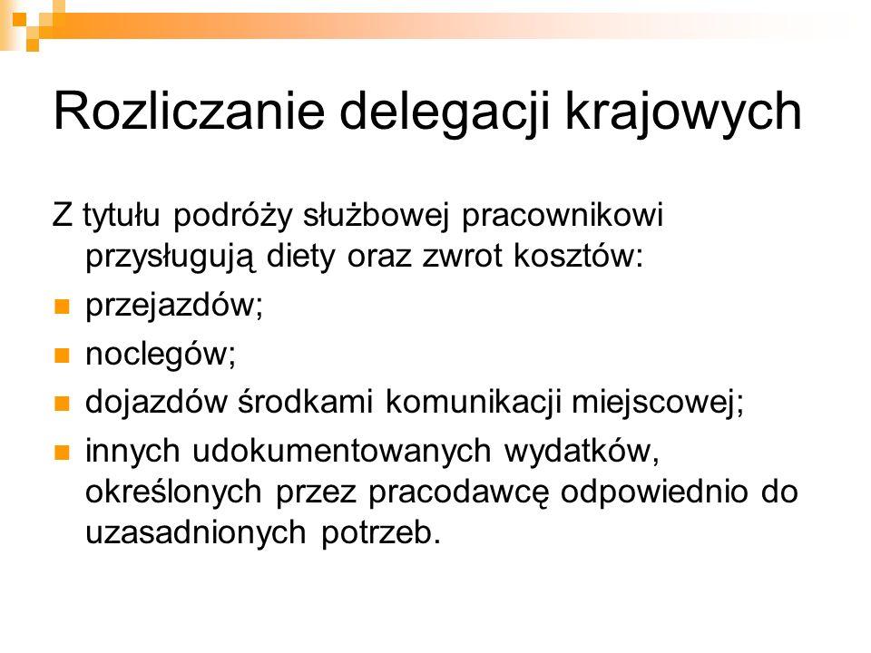 Rozliczanie delegacji krajowych Na wniosek pracownika pracodawca przyznaje Zaliczkę na niezbędne koszty podróży.