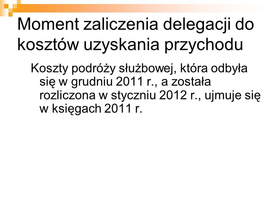 Moment zaliczenia delegacji do kosztów uzyskania przychodu Koszty podróży służbowej, która odbyła się w grudniu 2011 r., a została rozliczona w styczn