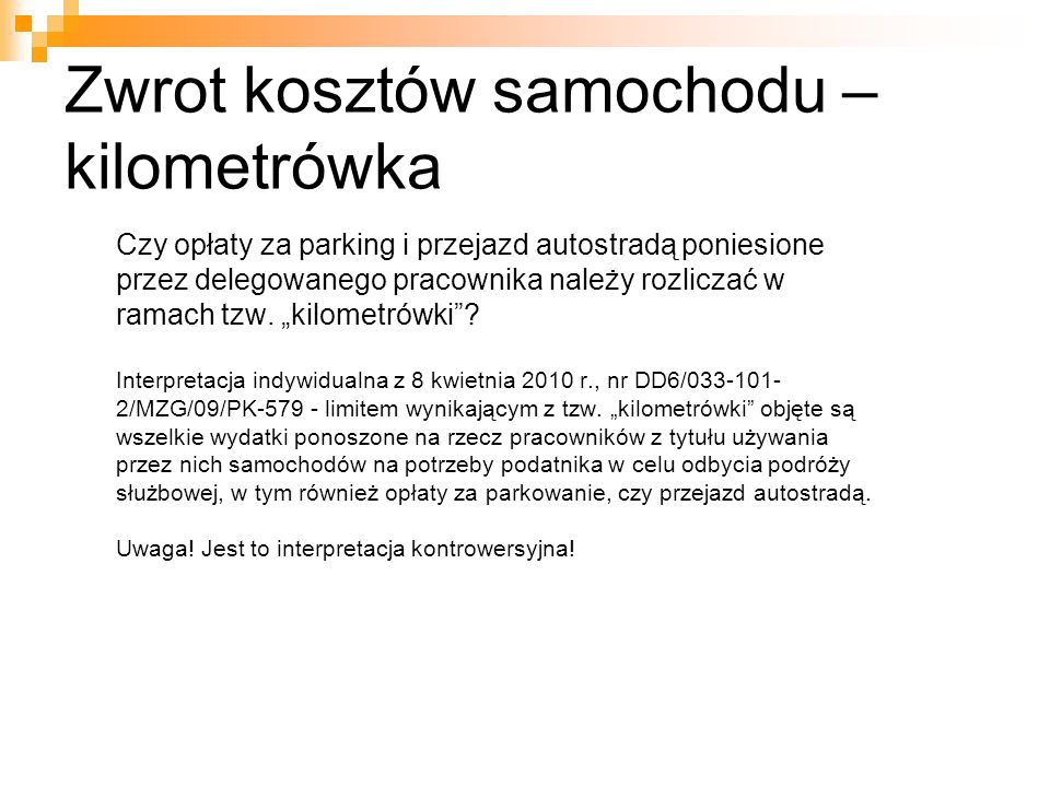 Zwrot kosztów samochodu – kilometrówka Czy opłaty za parking i przejazd autostradą poniesione przez delegowanego pracownika należy rozliczać w ramach tzw.