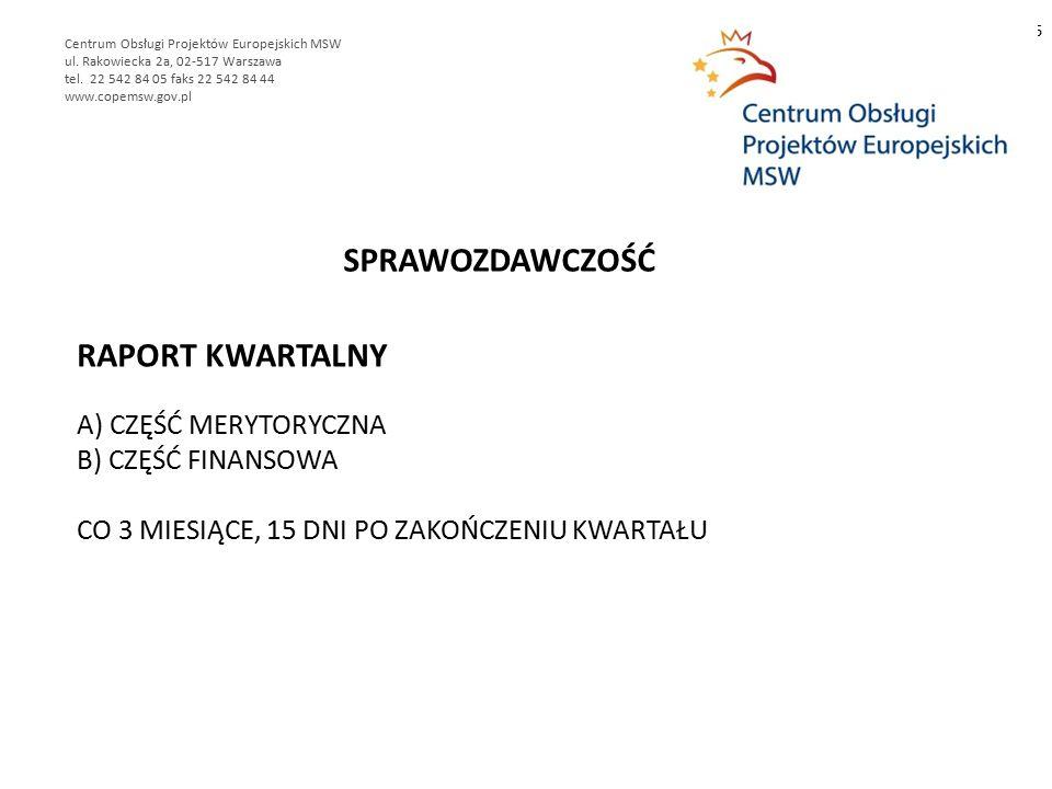 RAPORT KWARTALNY A) CZĘŚĆ MERYTORYCZNA B) CZĘŚĆ FINANSOWA CO 3 MIESIĄCE, 15 DNI PO ZAKOŃCZENIU KWARTAŁU 6 Centrum Obsługi Projektów Europejskich MSW ul.