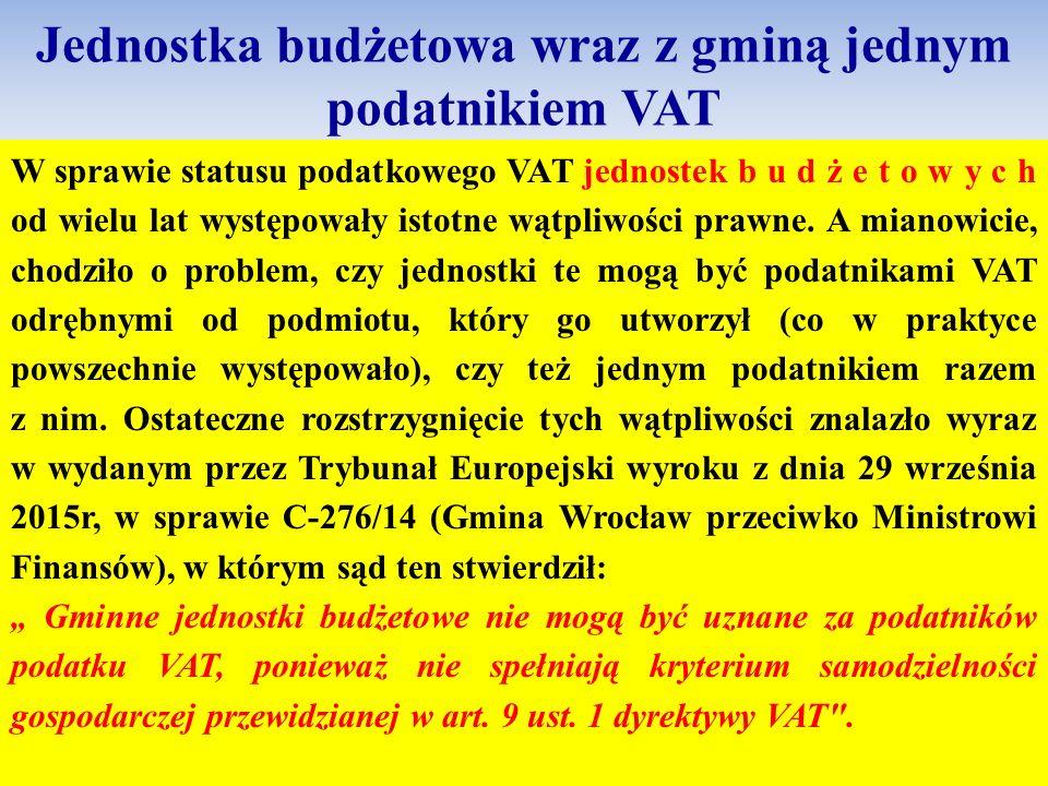 Jednostka budżetowa wraz z gminą jednym podatnikiem VAT W sprawie statusu podatkowego VAT jednostek b u d ż e t o w y c h od wielu lat występowały ist