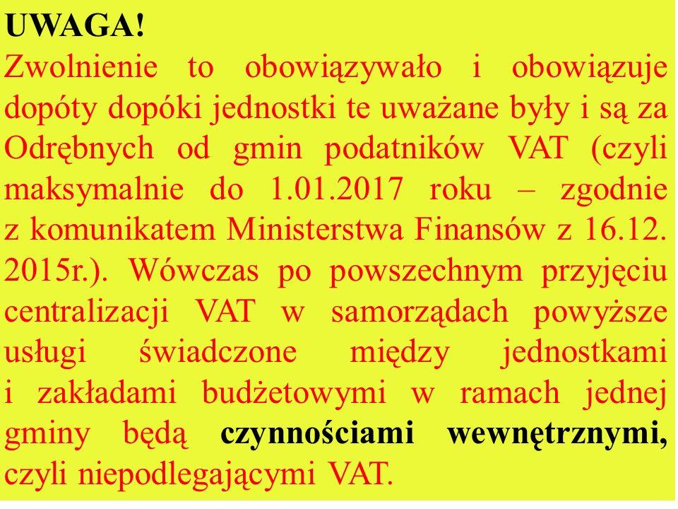 UWAGA! Zwolnienie to obowiązywało i obowiązuje dopóty dopóki jednostki te uważane były i są za Odrębnych od gmin podatników VAT (czyli maksymalnie do