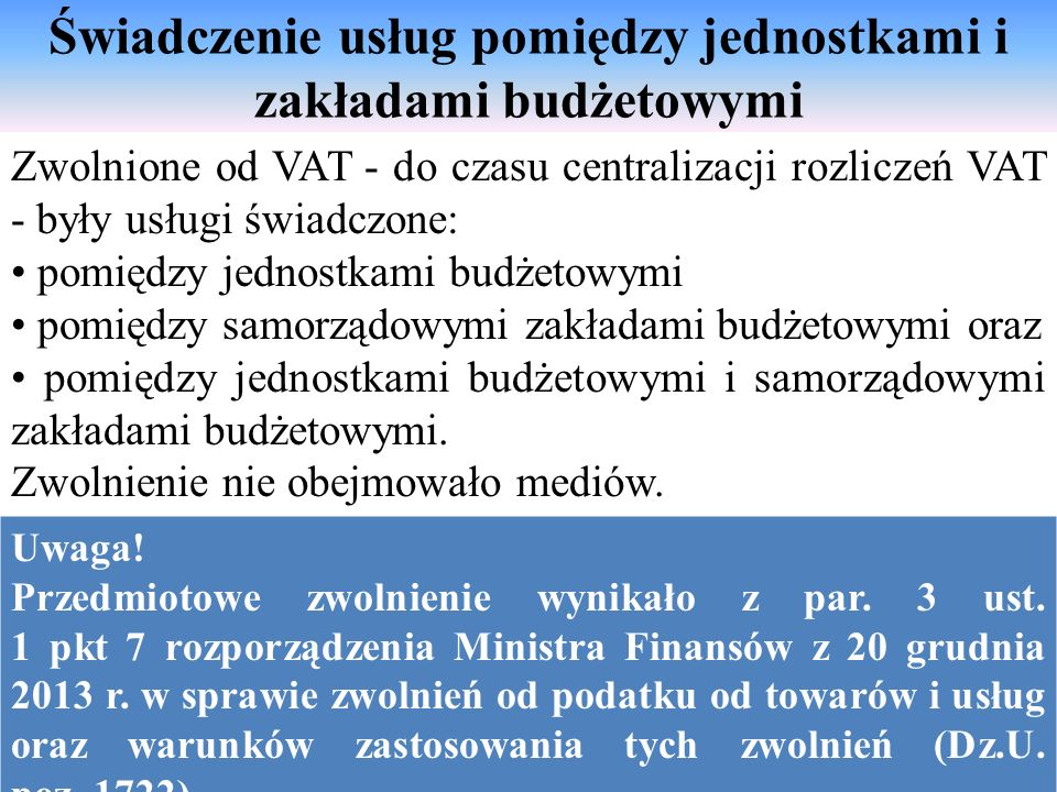 Świadczenie usług pomiędzy jednostkami i zakładami budżetowymi Zwolnione od VAT - do czasu centralizacji rozliczeń VAT - były usługi świadczone: pomię