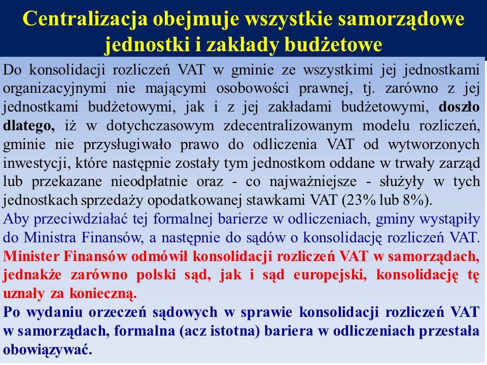 Centralizacja obejmuje wszystkie samorządowe jednostki i zakłady budżetowe Do konsolidacji rozliczeń VAT w gminie ze wszystkimi jej jednostkami organi