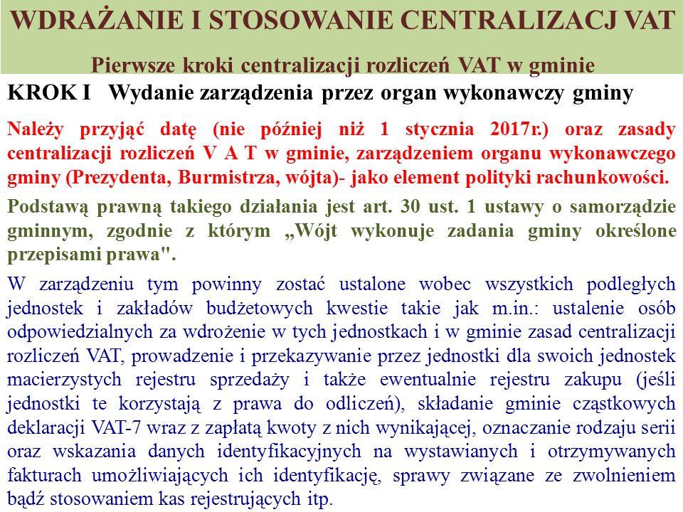 WDRAŻANIE I STOSOWANIE CENTRALIZACJ VAT Pierwsze kroki centralizacji rozliczeń VAT w gminie KROK I Wydanie zarządzenia przez organ wykonawczy gminy Na