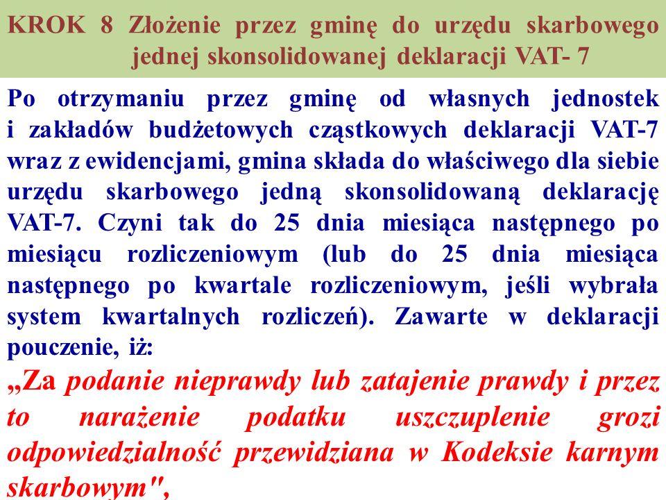 KROK 8 Złożenie przez gminę do urzędu skarbowego jednej skonsolidowanej deklaracji VAT- 7 Po otrzymaniu przez gminę od własnych jednostek i zakładów b