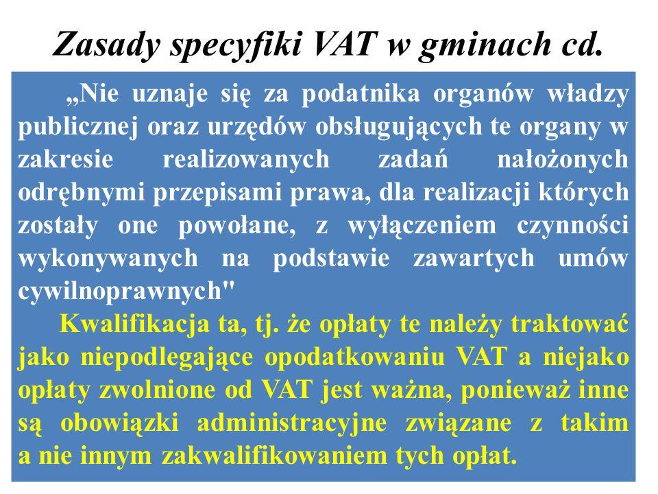 """Zasady specyfiki VAT w gminach cd. """"Nie uznaje się za podatnika organów władzy publicznej oraz urzędów obsługujących te organy w zakresie realizowanyc"""