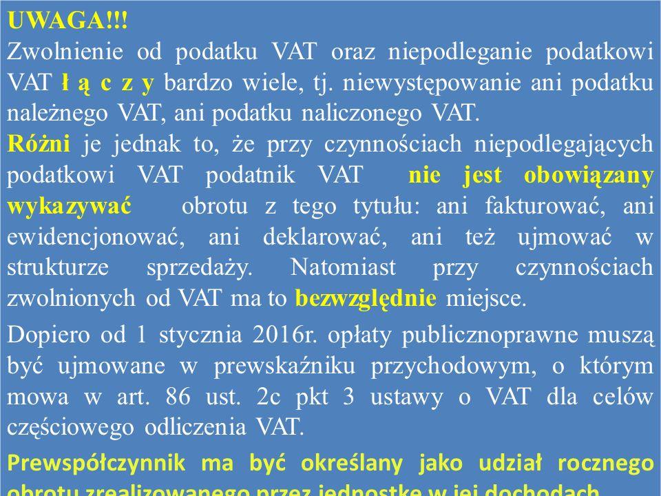 UWAGA!!! Zwolnienie od podatku VAT oraz niepodleganie podatkowi VAT ł ą c z y bardzo wiele, tj. niewystępowanie ani podatku należnego VAT, ani podatku