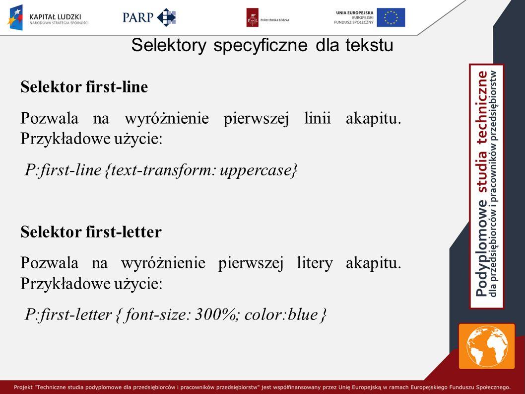 Selektory specyficzne dla tekstu Selektor first-line Pozwala na wyróżnienie pierwszej linii akapitu. Przykładowe użycie: P:first-line {text-transform: