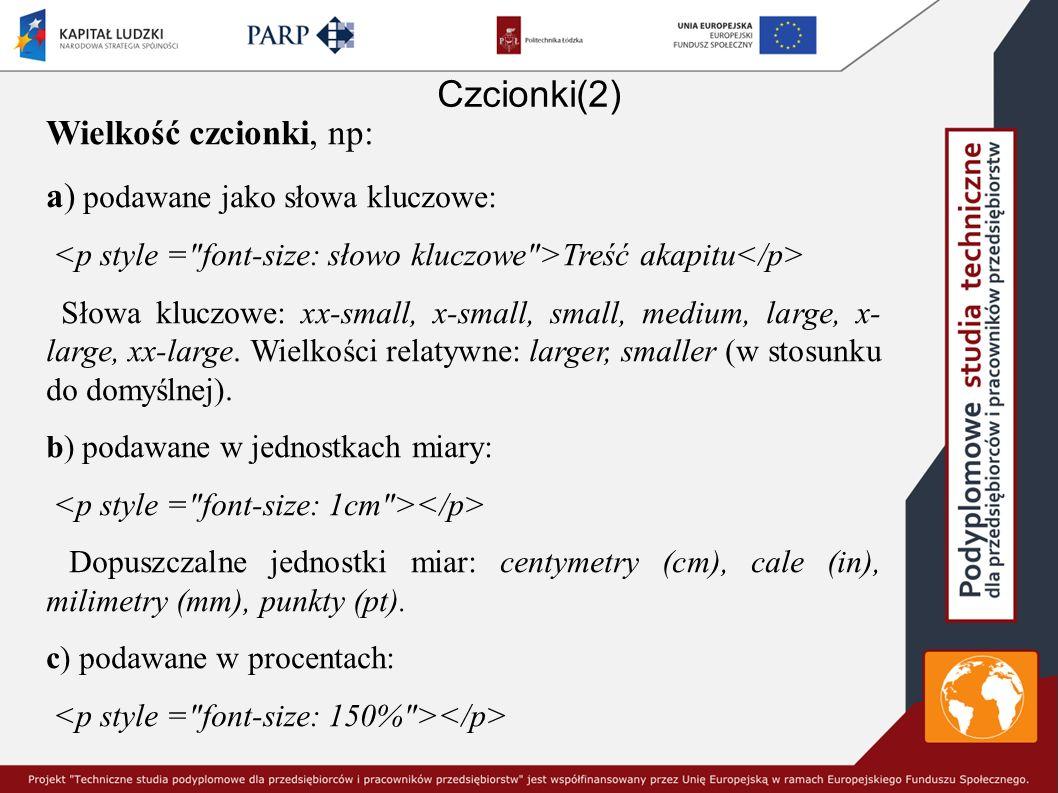 Czcionki(2) Wielkość czcionki, np: a) podawane jako słowa kluczowe: Treść akapitu Słowa kluczowe: xx-small, x-small, small, medium, large, x- large, x