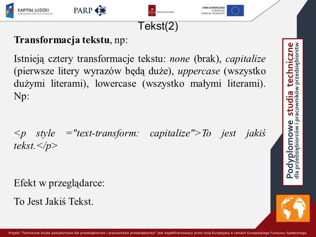 Tekst(2) Transformacja tekstu, np: Istnieją cztery transformacje tekstu: none (brak), capitalize (pierwsze litery wyrazów będą duże), uppercase (wszystko dużymi literami), lowercase (wszystko małymi literami).