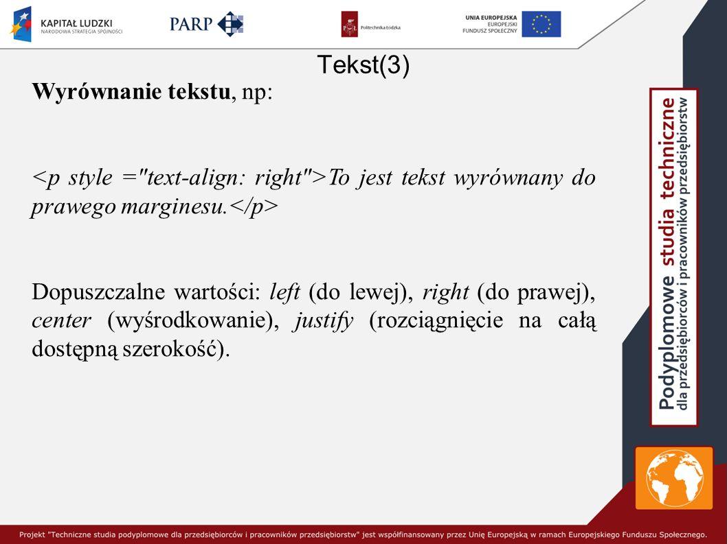 Tekst(3) Wyrównanie tekstu, np: To jest tekst wyrównany do prawego marginesu. Dopuszczalne wartości: left (do lewej), right (do prawej), center (wyśro