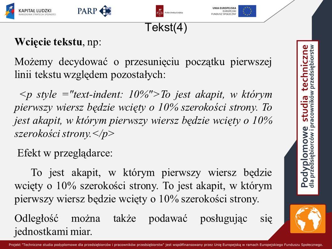 Tekst(4) Wcięcie tekstu, np: Możemy decydować o przesunięciu początku pierwszej linii tekstu względem pozostałych: To jest akapit, w którym pierwszy wiersz będzie wcięty o 10% szerokości strony.