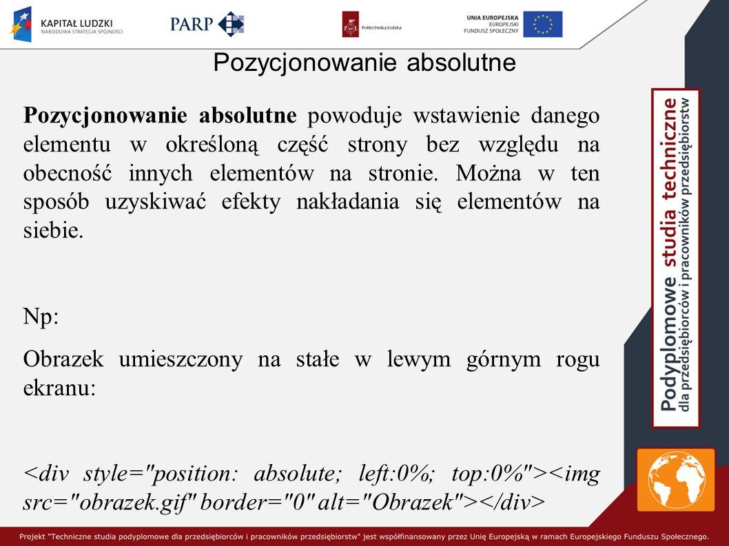 Pozycjonowanie absolutne Pozycjonowanie absolutne powoduje wstawienie danego elementu w określoną część strony bez względu na obecność innych elementów na stronie.
