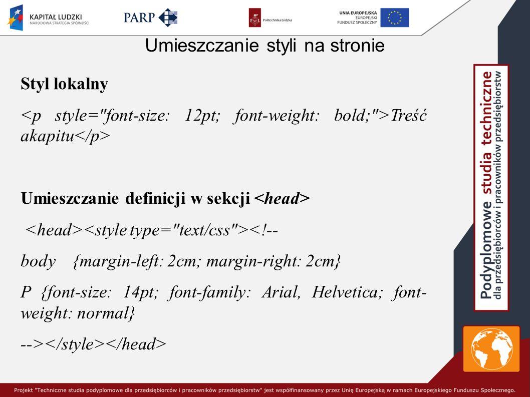 Umieszczanie styli na stronie Styl lokalny Treść akapitu Umieszczanie definicji w sekcji <!-- body {margin-left: 2cm; margin-right: 2cm} P {font-size: