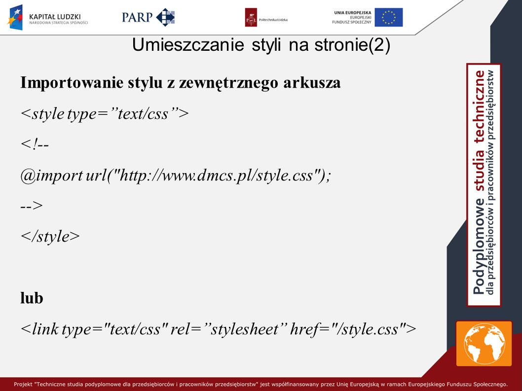 Tło w postaci grafiki Pod każdy element możliwe jest podłożenia obrazka w charakterze tła: Tytuł na tle obrazka Powtarzanie tła (gdy obrazek jest mniejszy od tła obiektu): Tytuł na tle obrazka Możliwe wartości: repeat-x (powtarzanie w poziomie), repeat-y (powtarzanie w pionie), repeat (powtarzanie w poziomie i w pionie), no- repeat (bez powtarzania).