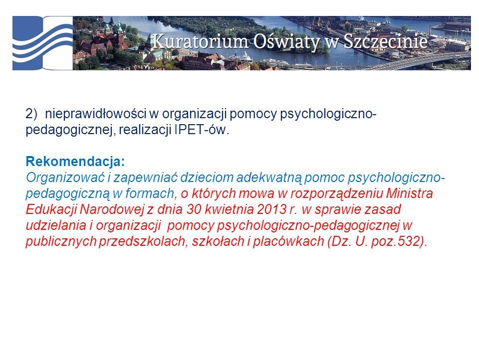 2) nieprawidłowości w organizacji pomocy psychologiczno- pedagogicznej, realizacji IPET-ów. Rekomendacja: Organizować i zapewniać dzieciom adekwatną p