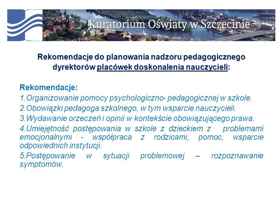 Rekomendacje do planowania nadzoru pedagogicznego dyrektorów placówek doskonalenia nauczycieli: Rekomendacje: 1.Organizowanie pomocy psychologiczno- p