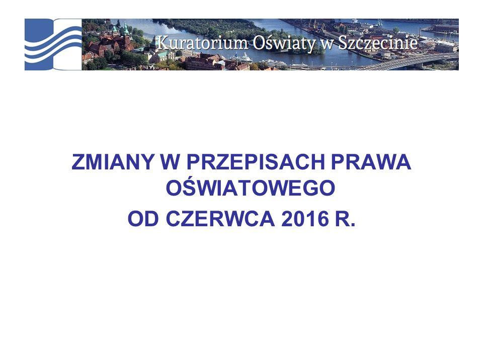 ZMIANY W PRZEPISACH PRAWA OŚWIATOWEGO OD CZERWCA 2016 R.