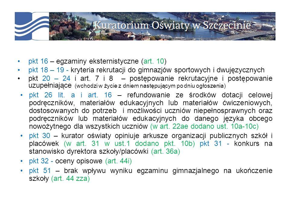pkt 16 – egzaminy eksternistyczne (art. 10) pkt 18 – 19 - kryteria rekrutacji do gimnazjów sportowych i dwujęzycznych pkt 20 – 24 i art. 7 i 8 – postę