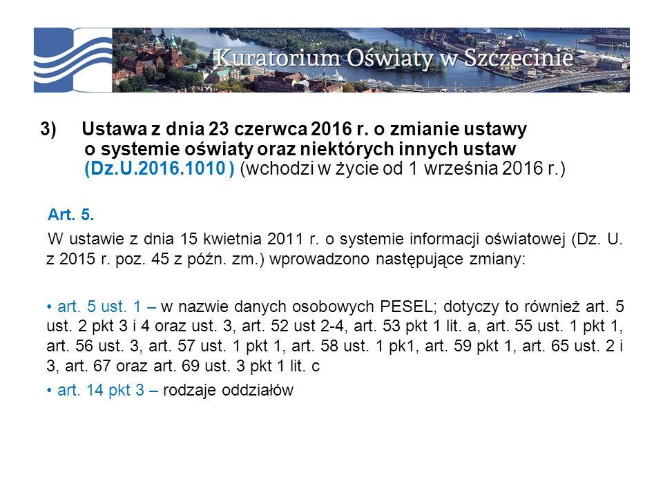 3) Ustawa z dnia 23 czerwca 2016 r. o zmianie ustawy o systemie oświaty oraz niektórych innych ustaw (Dz.U.2016.1010 ) (wchodzi w życie od 1 września