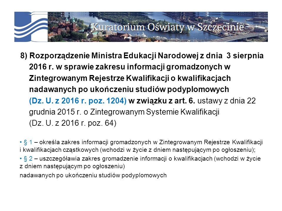 8) Rozporządzenie Ministra Edukacji Narodowej z dnia 3 sierpnia 2016 r. w sprawie zakresu informacji gromadzonych w Zintegrowanym Rejestrze Kwalifikac