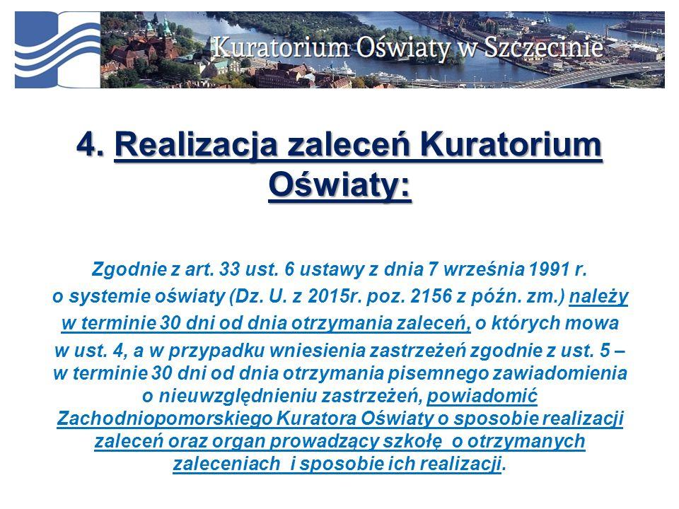 4. Realizacja zaleceń Kuratorium Oświaty: Zgodnie z art. 33 ust. 6 ustawy z dnia 7 września 1991 r. o systemie oświaty (Dz. U. z 2015r. poz. 2156 z pó