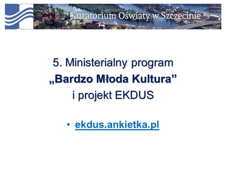 """5. Ministerialny program """"Bardzo Młoda Kultura"""" i projekt EKDUS ekdus.ankietka.pl"""