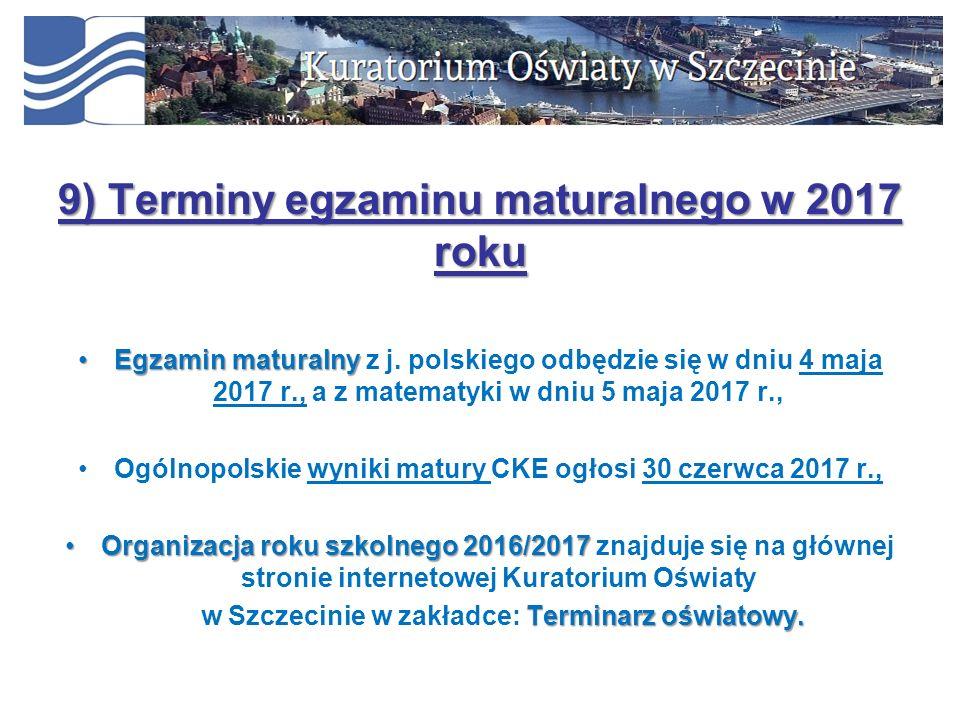 9) Terminy egzaminu maturalnego w 2017 roku Egzamin maturalnyEgzamin maturalny z j. polskiego odbędzie się w dniu 4 maja 2017 r., a z matematyki w dni