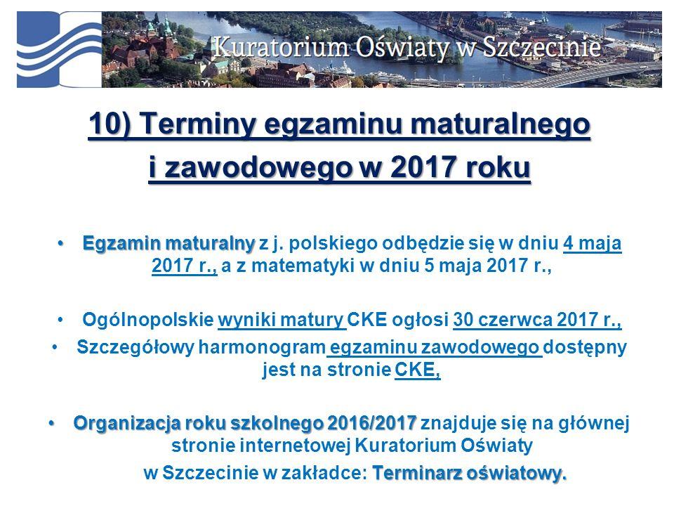 10) Terminy egzaminu maturalnego i zawodowego w 2017 roku Egzamin maturalnyEgzamin maturalny z j. polskiego odbędzie się w dniu 4 maja 2017 r., a z ma