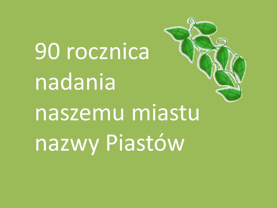 90 rocznica nadania naszemu miastu nazwy Piastów