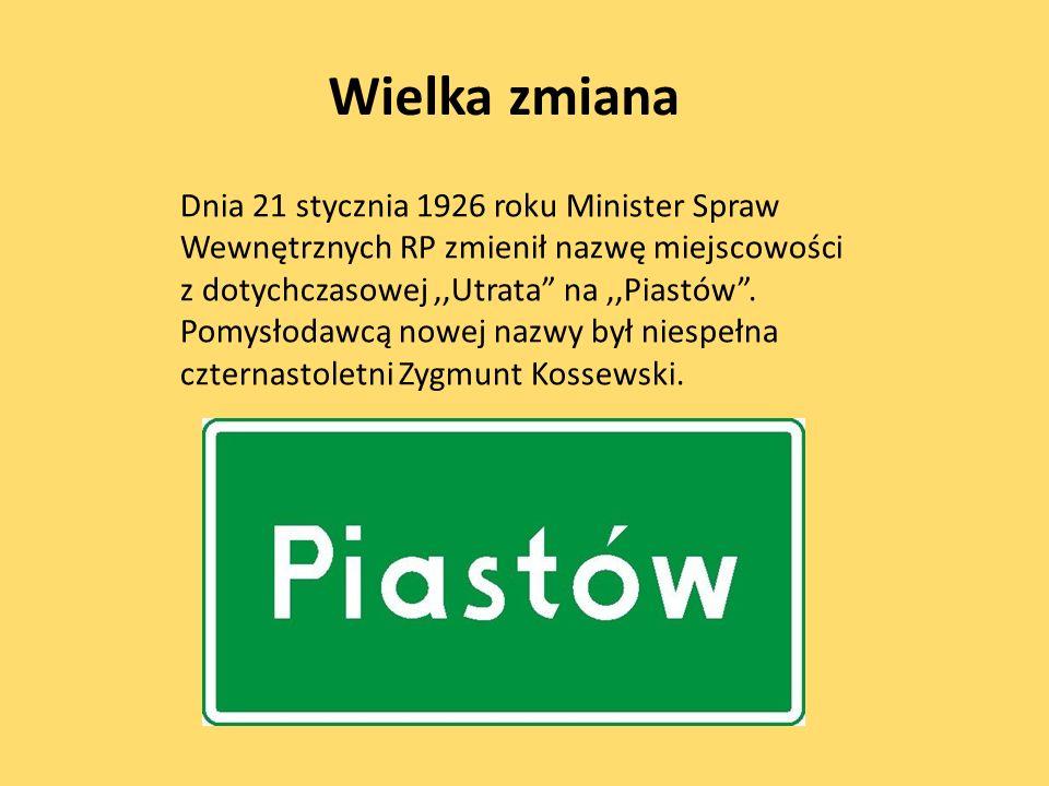 Dnia 21 stycznia 1926 roku Minister Spraw Wewnętrznych RP zmienił nazwę miejscowości z dotychczasowej,,Utrata na,,Piastów .