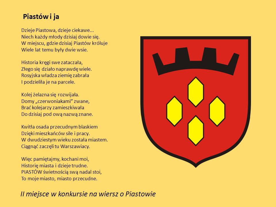 II miejsce w konkursie na wiersz o Piastowie Piastów i ja Dzieje Piastowa, dzieje ciekawe...