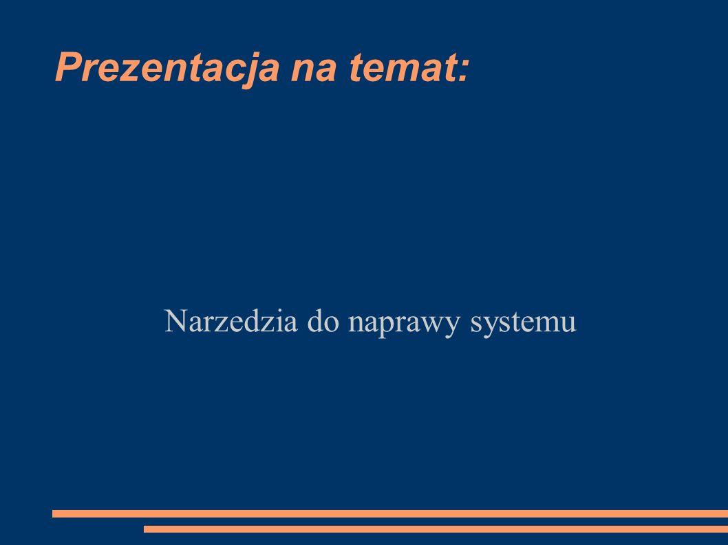 Prezentacja na temat: Narzedzia do naprawy systemu