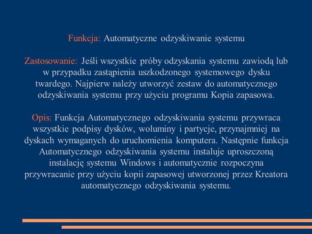 Funkcja: Automatyczne odzyskiwanie systemu Zastosowanie: Jeśli wszystkie próby odzyskania systemu zawiodą lub w przypadku zastąpienia uszkodzonego systemowego dysku twardego.
