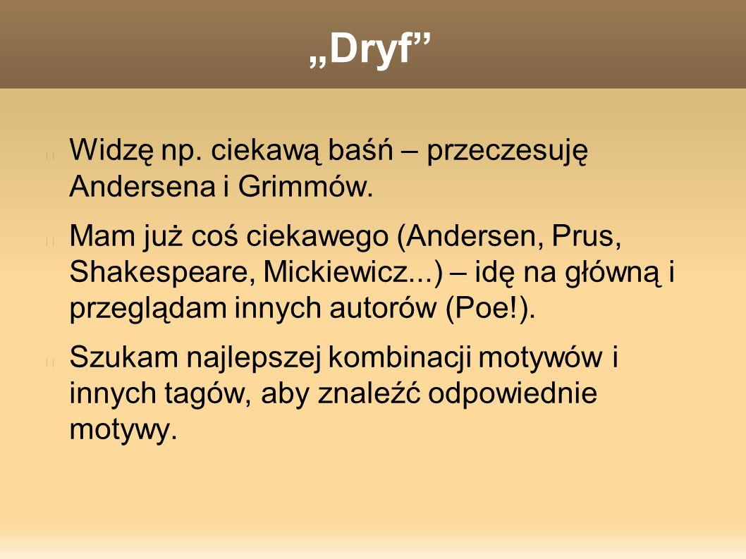 """""""Dryf Widzę np. ciekawą baśń – przeczesuję Andersena i Grimmów."""