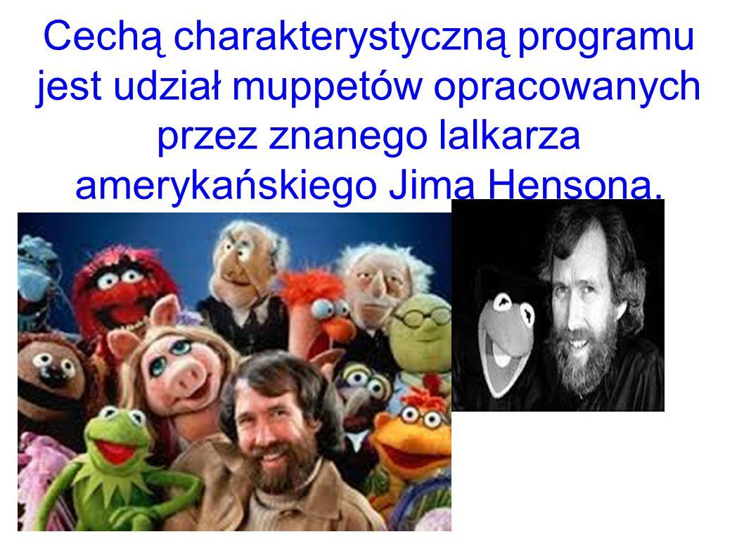 Cechą charakterystyczną programu jest udział muppetów opracowanych przez znanego lalkarza amerykańskiego Jima Hensona.