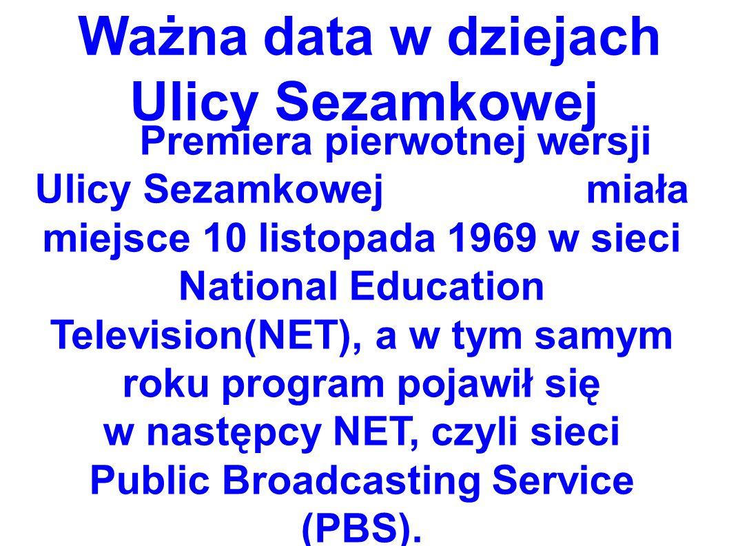 Ważna data w dziejach Ulicy Sezamkowej Premiera pierwotnej wersji Ulicy Sezamkowej miała miejsce 10 listopada 1969 w sieci National Education Television(NET), a w tym samym roku program pojawił się w następcy NET, czyli sieci Public Broadcasting Service (PBS).