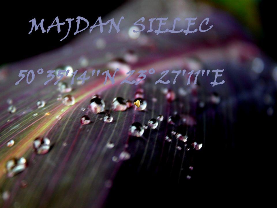 MAJDAN SIELEC 50°35 ′ 14 ″ N 23°27 ′ 11 ″ E