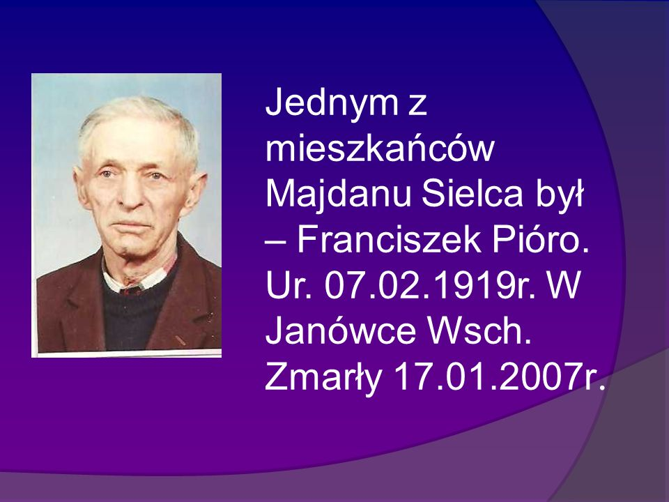 Jednym z mieszkańców Majdanu Sielca był – Franciszek Pióro.