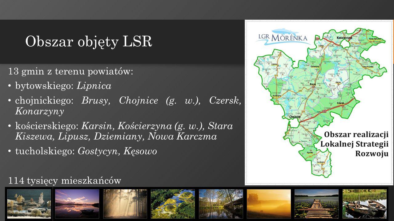 Obszar objęty LSR 13 gmin z terenu powiatów: bytowskiego: Lipnica chojnickiego: Brusy, Chojnice (g.