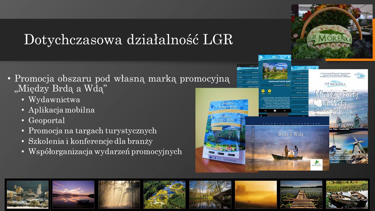 """Dotychczasowa działalność LGR Promocja obszaru pod własną marką promocyjną """"Między Brdą a Wdą"""" Wydawnictwa Aplikacja mobilna Geoportal Promocja na tar"""