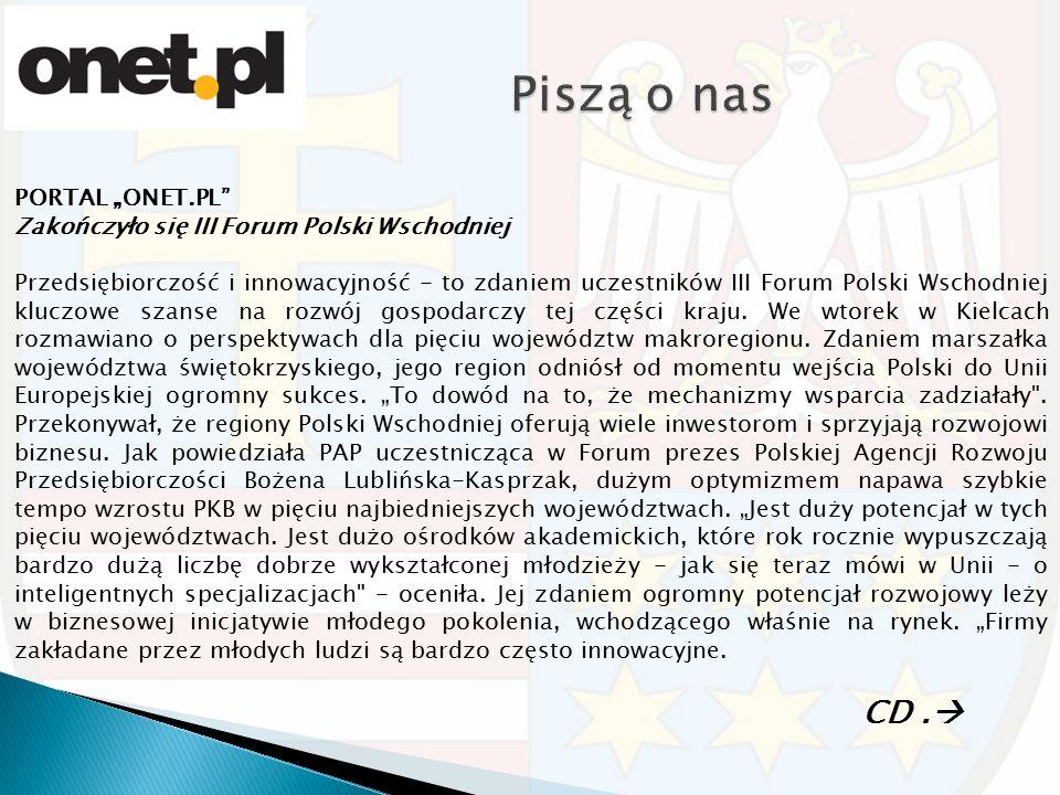 """PORTAL """"ONET.PL Zakończyło się III Forum Polski Wschodniej Przedsiębiorczość i innowacyjność - to zdaniem uczestników III Forum Polski Wschodniej kluczowe szanse na rozwój gospodarczy tej części kraju."""