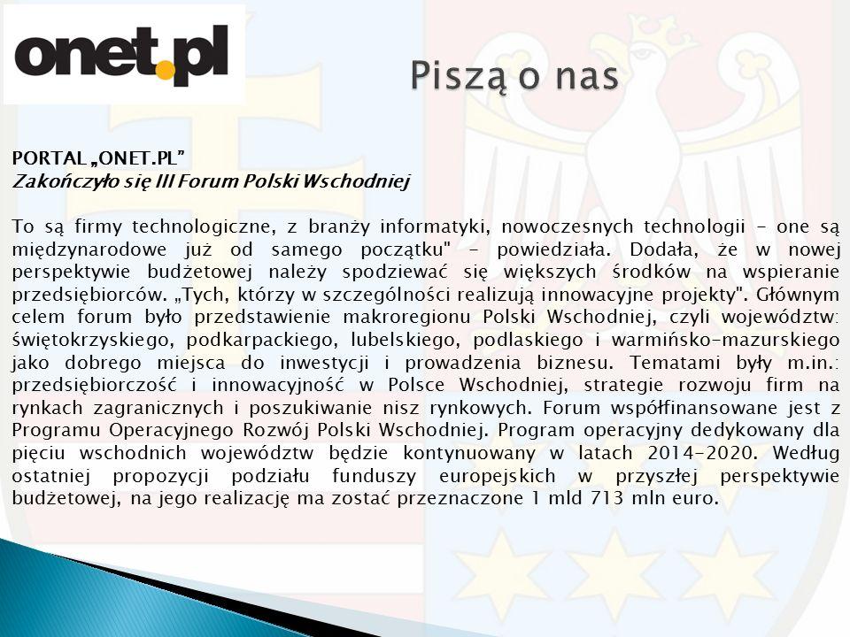 """PORTAL """"ONET.PL Zakończyło się III Forum Polski Wschodniej To są firmy technologiczne, z branży informatyki, nowoczesnych technologii - one są międzynarodowe już od samego początku - powiedziała."""