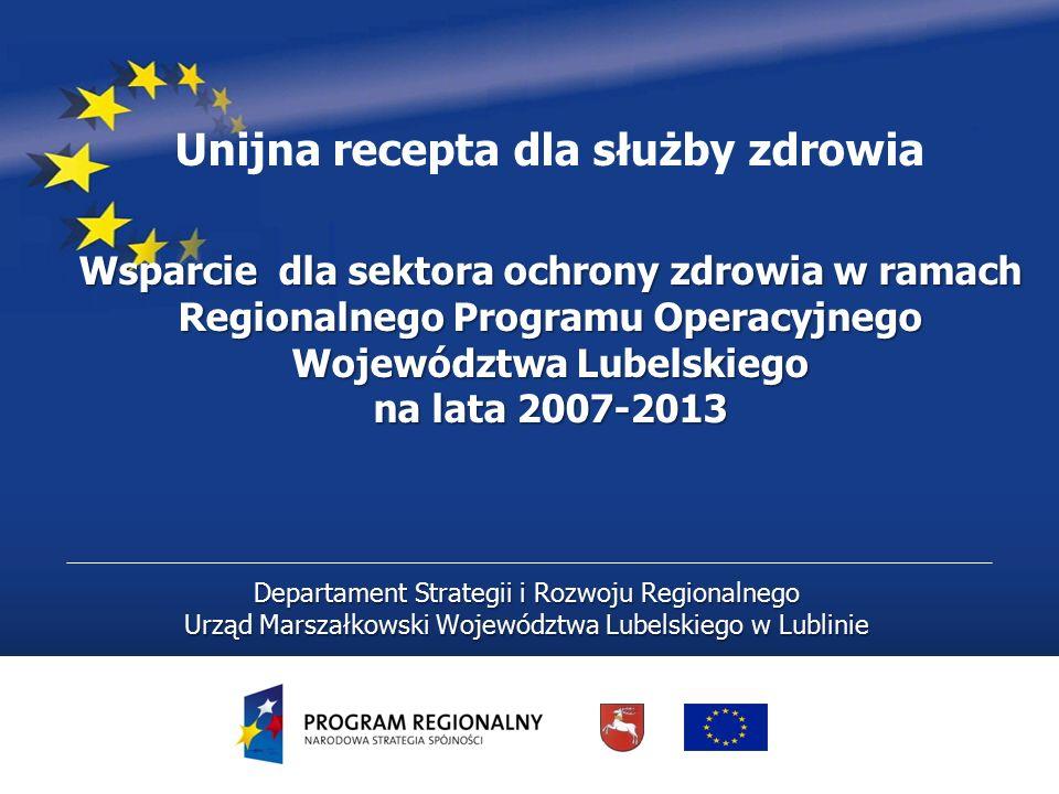Departament Strategii i Rozwoju Regionalnego Urząd Marszałkowski Województwa Lubelskiego w Lublinie Unijna recepta dla służby zdrowia Wsparcie dla sek