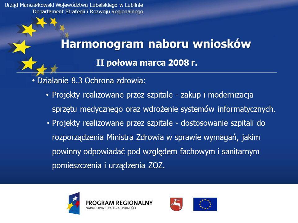 Urząd Marszałkowski Województwa Lubelskiego w Lublinie Departament Strategii i Rozwoju Regionalnego Harmonogram naboru wniosków II połowa marca 2008 r