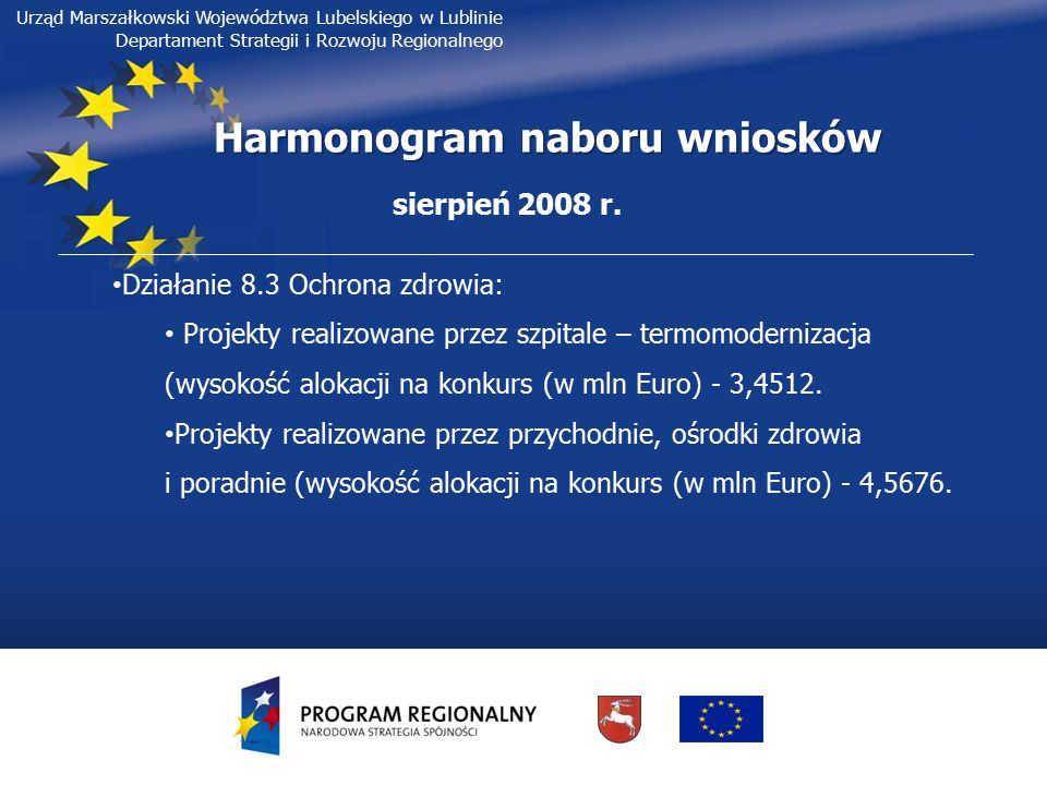 Urząd Marszałkowski Województwa Lubelskiego w Lublinie Departament Strategii i Rozwoju Regionalnego Harmonogram naboru wniosków sierpień 2008 r. Dział