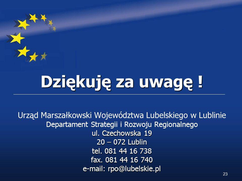 Dziękuję za uwagę ! Urząd Marszałkowski Województwa Lubelskiego w Lublinie Departament Strategii i Rozwoju Regionalnego ul. Czechowska 19 20 – 072 Lub