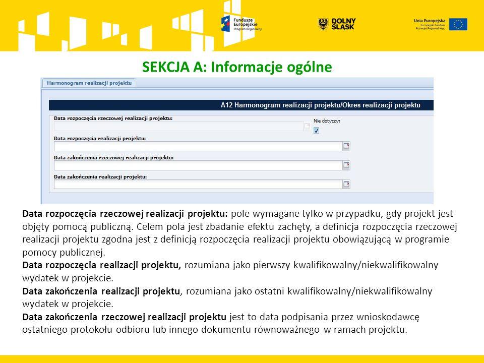 SEKCJA A: Informacje ogólne Data rozpoczęcia rzeczowej realizacji projektu: pole wymagane tylko w przypadku, gdy projekt jest objęty pomocą publiczną.