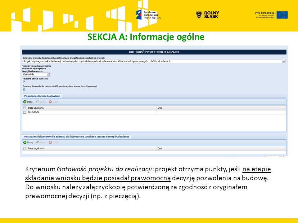 SEKCJA A: Informacje ogólne Kryterium Gotowość projektu do realizacji: projekt otrzyma punkty, jeśli na etapie składania wniosku będzie posiadał prawomocną decyzję pozwolenia na budowę.